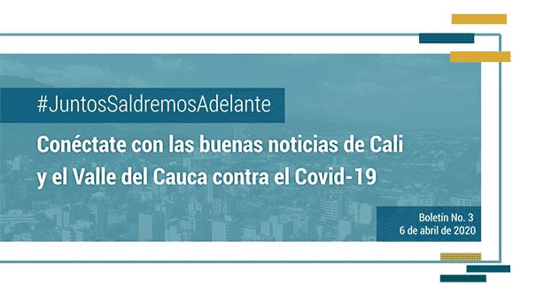 #JuntosSaldremosAdelante Conéctate con las buenas noticias de Cali y el Valle del Cauca contra el Covid19 – Boletín #3, Invest Pacific